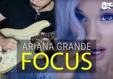 Ariana Grande — Focus — Electric Guitar Cover by Kfir Ochaion