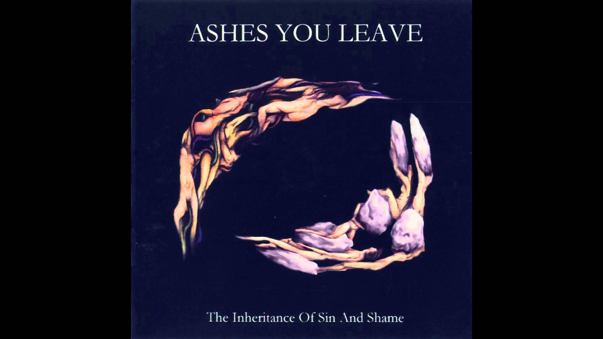 Ashes You Leave - The Inheritance of Sin and Shame (Full album HQ)