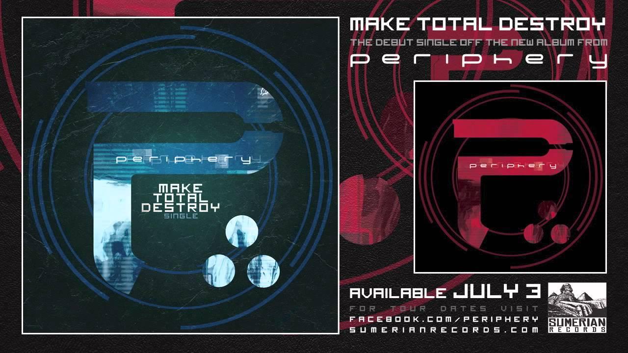 Periphery - Make Total Destroy