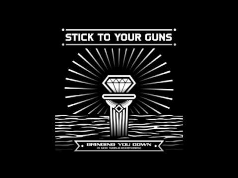 Stick To Your Guns - Bringing You Down (A New World Overthrow) NEW SONG