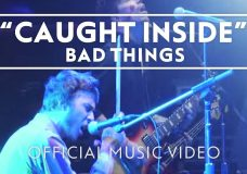 Bad Things — Caught Inside Official Video