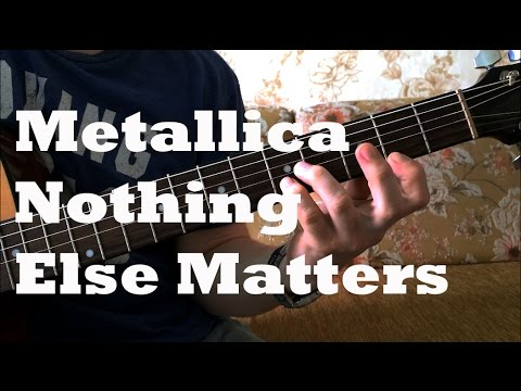 Как играть 'Metallica - Nothing Else Matters' на гитаре